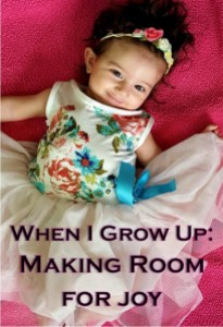 When I Grow Up: Making Room for Joy