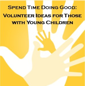Spend Time Doing Good: Volunteer Ideas for Those with Young Children